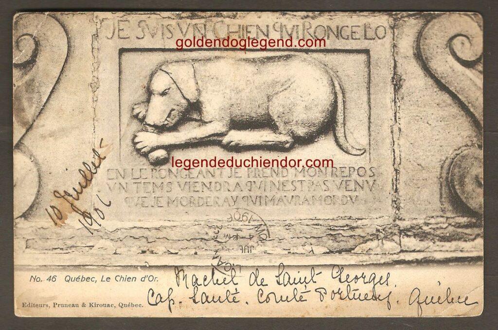 Une carte postale du Chien d'or, produite par les Éditeurs Pruneau & Kirouac, de Québec. Elle a été postée le 10 juillet 1906 par Rachel de Saint-Georges, de Cap-Santé, comté de Portneuf, à destination de Montréal.